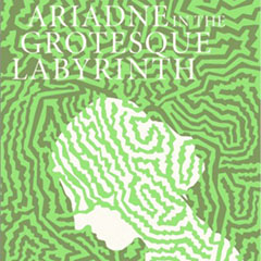 Araiadne in the Grotesque Labyrinth