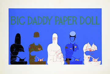 "Placed in the image's center, Big Daddy sits, large and naked, with a bulldog on his lap. To his sides are interchangeable outfits: an executioner, soldier, policeman, and butcher. With an idiotic smirk and a phallic, or missile-like head, this ignorant ""paper doll"" can play any of the above roles simply by dressing the part."